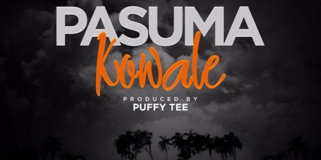 [MUSIC] Pasuma – Kowale (Prod. By Puffy Tee)